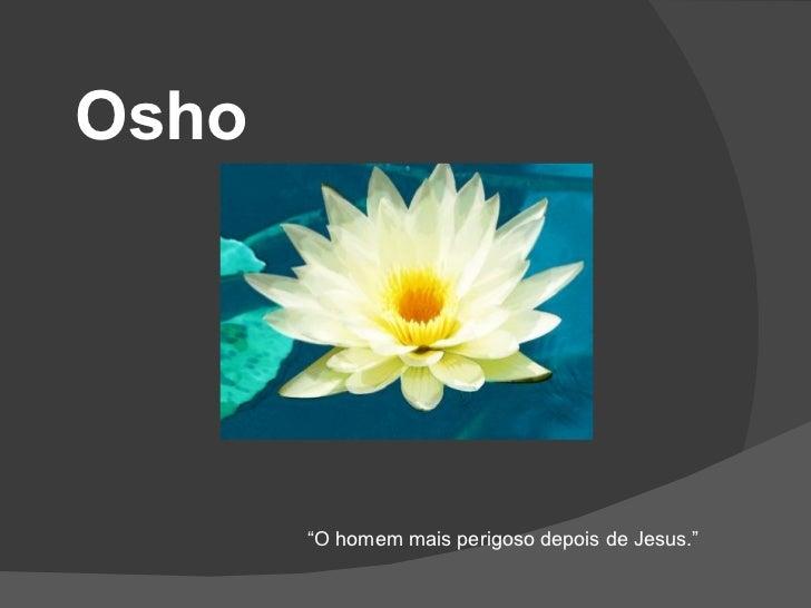 """Osho """" O homem mais perigoso depois de Jesus."""""""