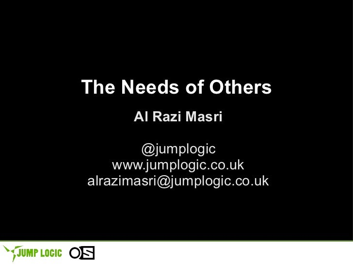 The Needs of Others Al Razi Masri @jumplogic www.jumplogic.co.uk [email_address]