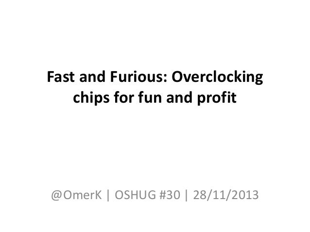 Fast and Furious: Overclocking chips for fun and profit @OmerK | OSHUG #30 | 28/11/2013