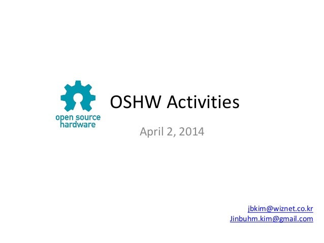 OSHW Activities April 2, 2014 jbkim@wiznet.co.kr Jinbuhm.kim@gmail.com