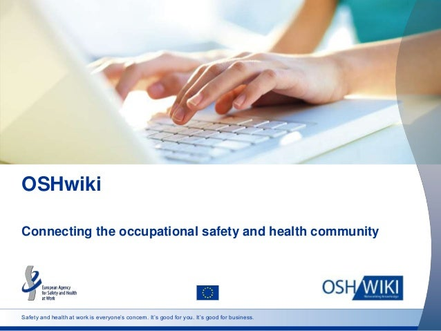 Safety and health at work is everyone's concern. It's good for you. It's good for business. OSHwiki Connecting the occupat...