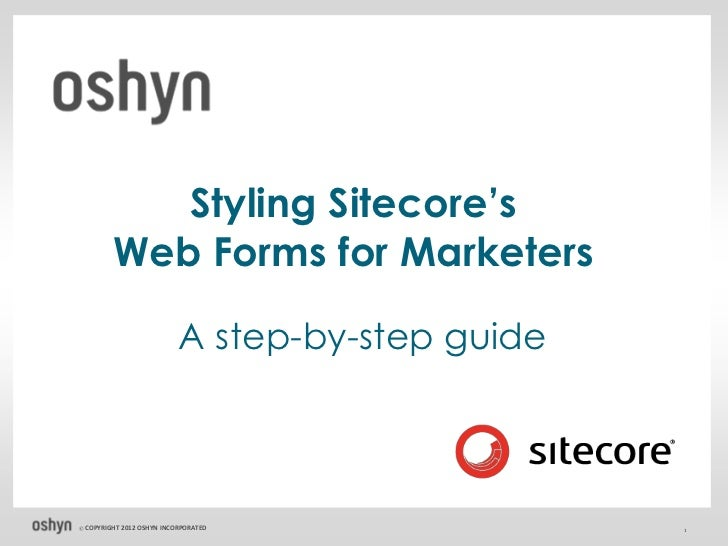 Styling Sitecore's         Web Forms for Marketers                             A step-by-step guide© COPYRIGHT   2012 OSHY...