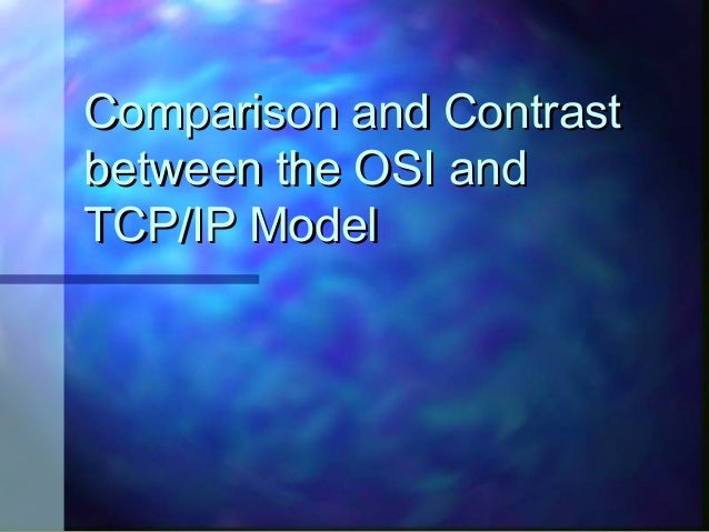 Comparison and Contrastbetween the OSI andTCP/IP Model