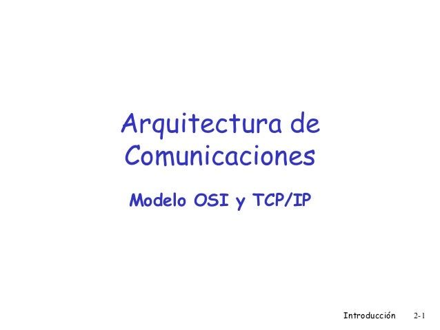 Arquitectura de Comunicaciones Modelo OSI y TCP/IP  Introducción  2-1
