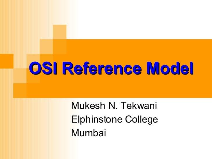 OSI Reference Model Mukesh N. Tekwani Elphinstone College Mumbai