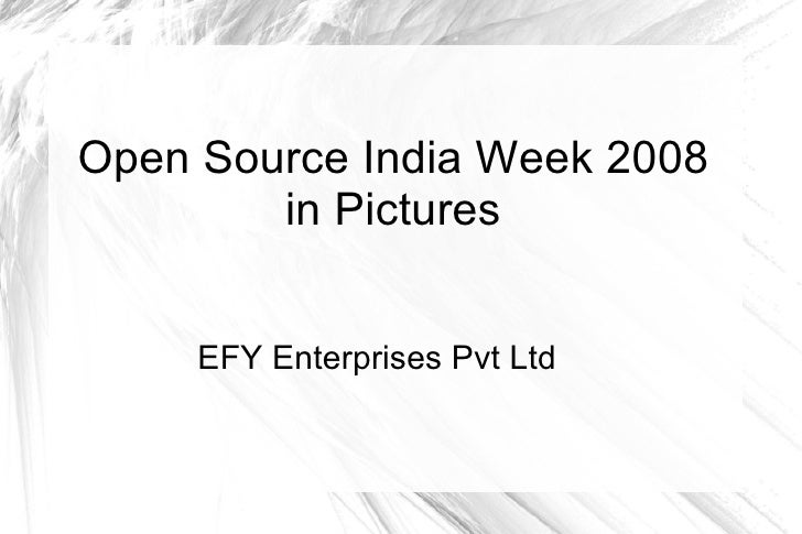 Open Source India Week 2008 in Pictures <ul>EFY Enterprises Pvt Ltd </ul>