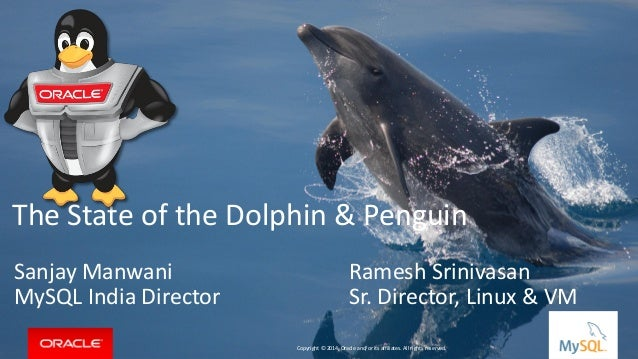 Copyright © 2014, Oracle and/or its affiliates. All rights reserved. |  The State of the Dolphin & Penguin  Sanjay Manwani...