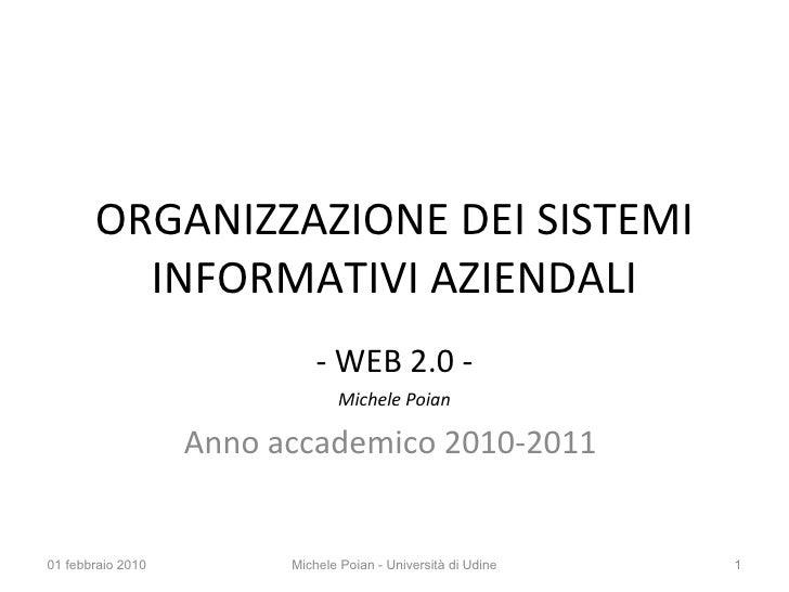 ORGANIZZAZIONE DEI SISTEMI INFORMATIVI AZIENDALI <ul><li>WEB 2.0 - </li></ul><ul><li>Michele Poian </li></ul><ul><li>Anno ...