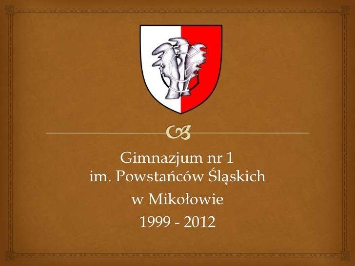 Gimnazjum nr 1im. Powstańców Śląskich      w Mikołowie       1999 - 2012