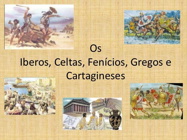Os Iberos, Celtas, Fenícios, Gregos e Cartagineses <br />