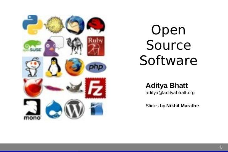 Open SourceSoftwareAditya Bhattaditya@adityabhatt.orgSlides by Nikhil Marathe                           t