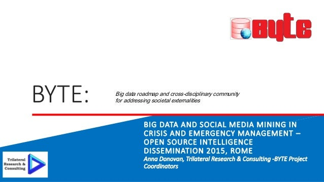 BYTE: BIG DATA AND SOCIAL MEDIA MINING IN CRISIS AND EMERGENCY MANAGEMENT – OPEN SOURCE INTELLIGENCE DISSEMINATION 2015, R...