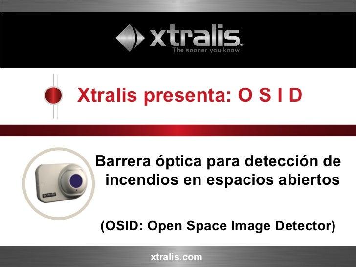 Xtralis presenta: O S I D Barrera óptica para detección de incendios en espacios abiertos  (OSID: Open Space Image Detector)