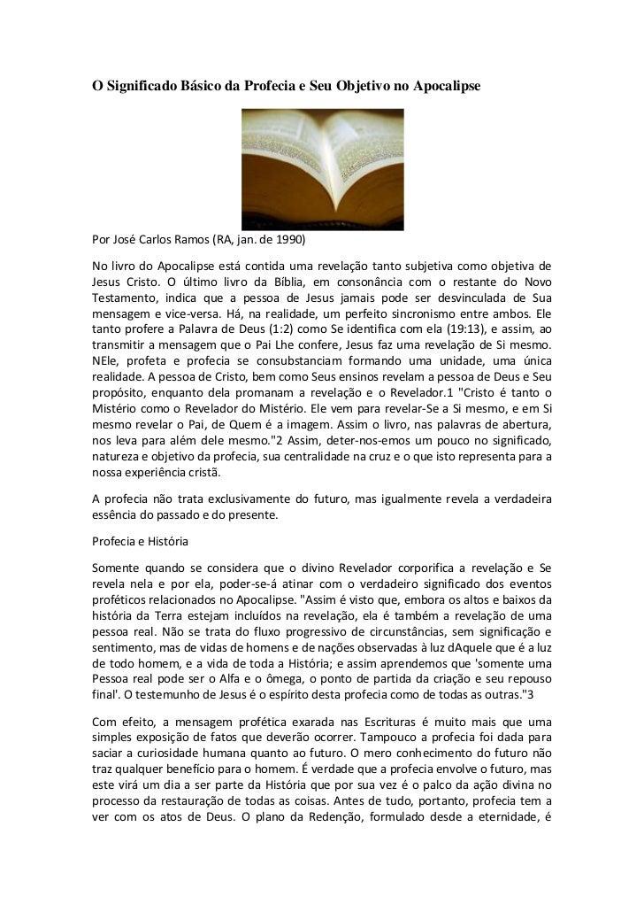 O Significado Básico da Profecia e Seu Objetivo no ApocalipsePor José Carlos Ramos (RA, jan. de 1990)No livro do Apocalips...