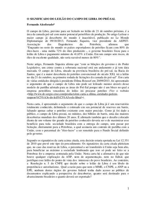 O SIGNIFICADO DO LEILÃO DO CAMPO DE LIBRA DO PRÉ-SAL Fernando Alcoforado* O campo de Libra, previsto para ser licitado no ...