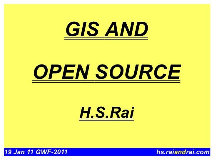 GIS AND       OPEN SOURCE                     H.S.Rai19 Jan 11 GWF-2011             hs.raiandrai.com