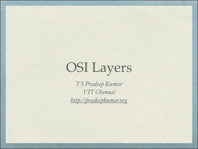 OSI Layers T S Pradeep Kumar! VIT Chennai! http://pradeepkumar.org