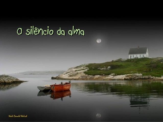 O silêncio da almaO silêncio da alma Neale Donald Walsch