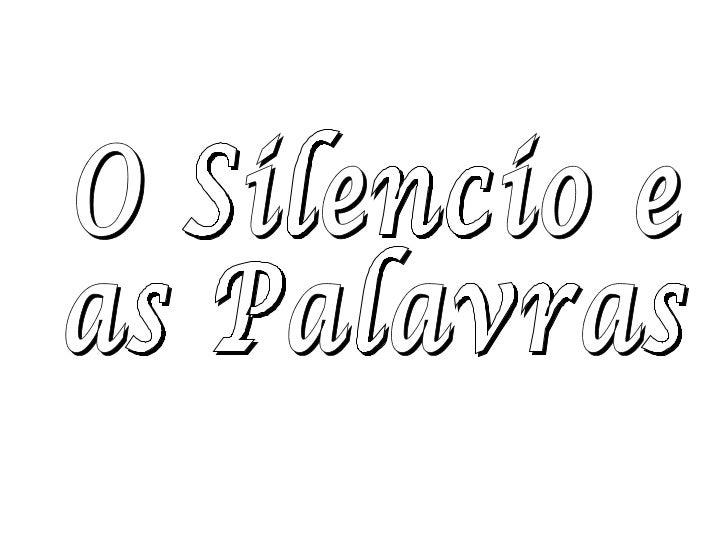 O Silencio e  as Palavras