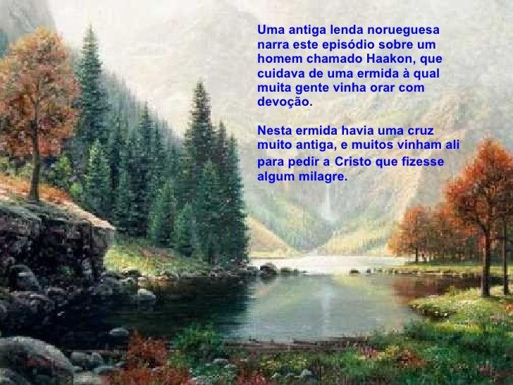 Uma antiga lenda norueguesa narra este episódio sobre um homem chamado   Haakon, que cuidava de uma ermida à qual muita ge...