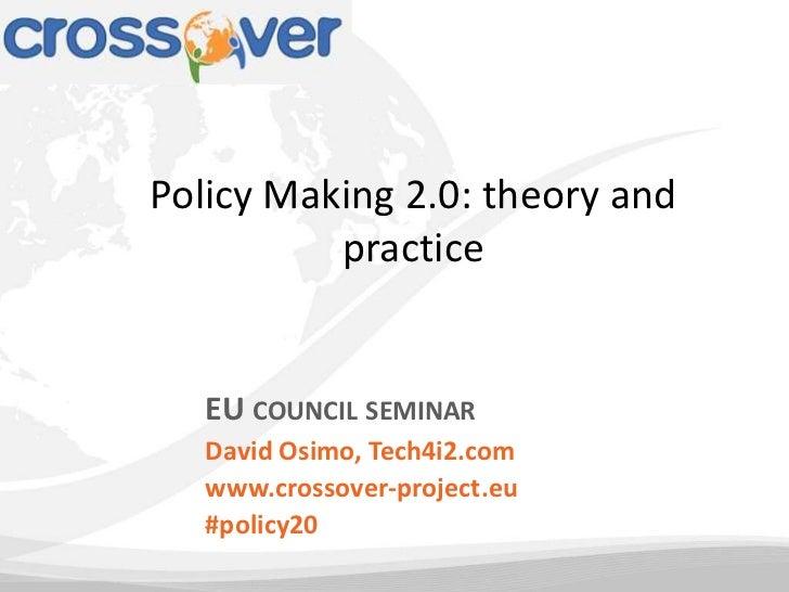 Policy Making 2.0: theory and          practice   EU COUNCIL SEMINAR   David Osimo, Tech4i2.com   www.crossover-project.eu...