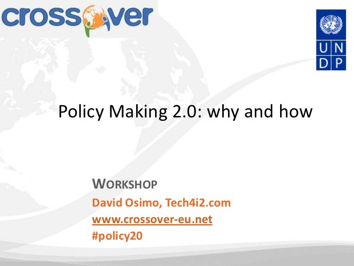 Policy Making 2.0: why and how    WORKSHOP    David Osimo, Tech4i2.com    www.crossover-eu.net    #policy20