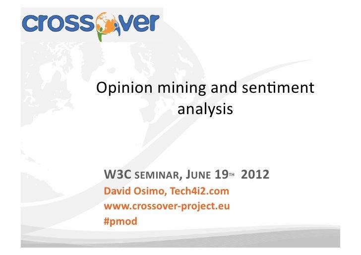Opinion mining and sen-ment              analysis  W3C SEMINAR, JUNE 19   2012                      ...