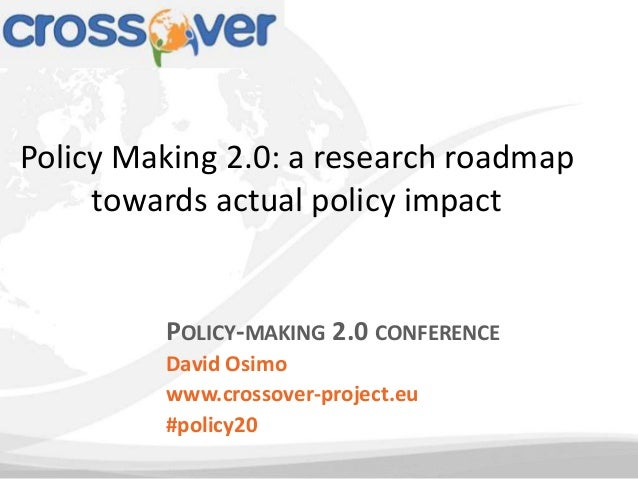 POLICY-MAKING 2.0 CONFERENCEDavid Osimowww.crossover-project.eu#policy20Policy Making 2.0: a research roadmaptowards actua...