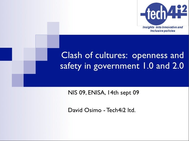 Clash of cultures: openness and safety in government 1.0 and 2.0    NIS 09, ENISA, 14th sept 09    David Osimo - Tech4i2 l...