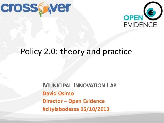 Policy 2.0: theory and practice  MUNICIPAL INNOVATION LAB David Osimo Director – Open Evidence #citylabodessa 16/10/2013