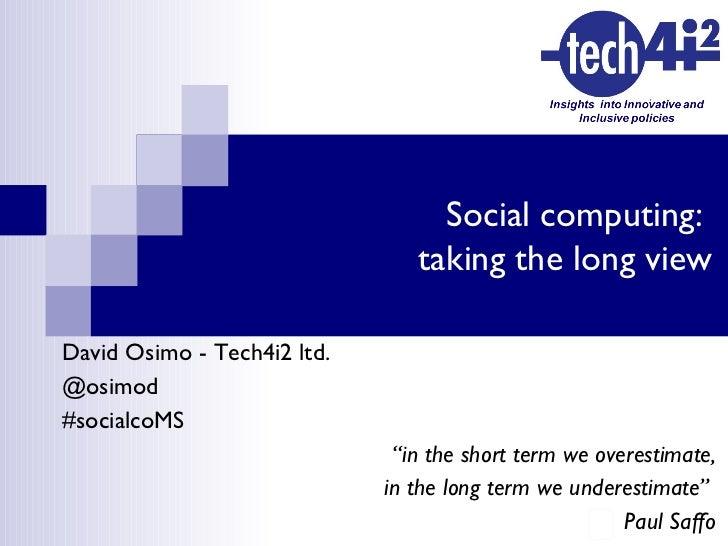 "<ul><li>David Osimo - Tech4i2 ltd.  </li></ul><ul><li>@osimod </li></ul><ul><li>#socialcoMS </li></ul><ul><li>"" in the sho..."