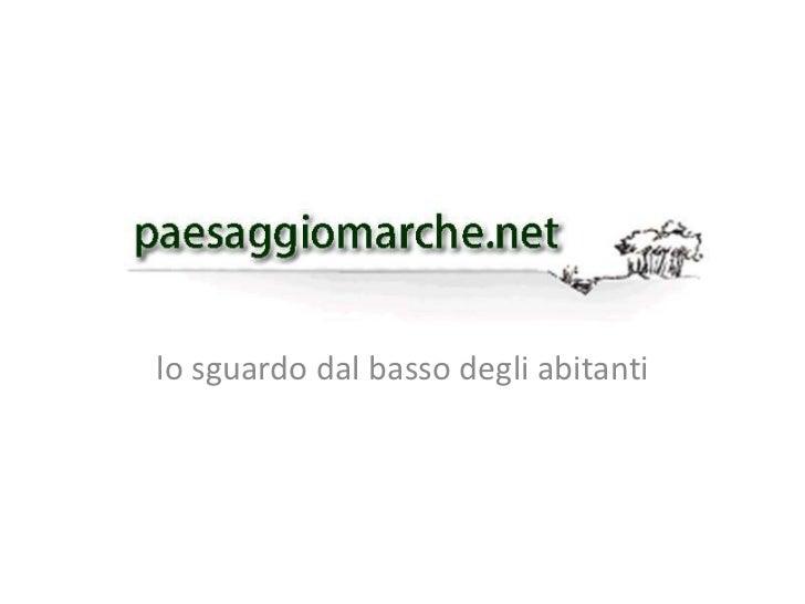 www.paesaggiomarche.net lo sguardo dal basso degli abitanti
