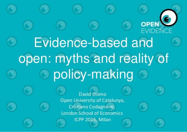 Evidence-based and open: myths and reality of policy-making David Osimo Open University of Catalunya, Cristiano Codagnone,...