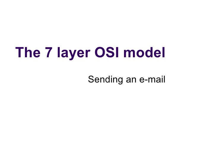 The 7 layer OSI model Sending an e-mail