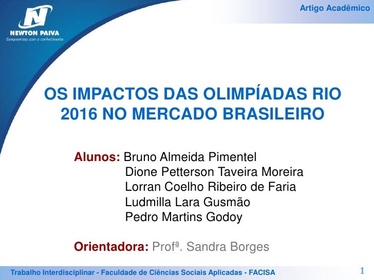 OS IMPACTOS DAS OLIMPÍADAS RIO 2016 NO MERCADO BRASILEIRO<br />Alunos: Bruno Almeida Pimentel<br />    Dione PettersonTav...