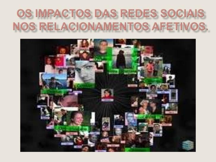 Os impactos das redes sociais nos relacionamentos afetivos. <br />