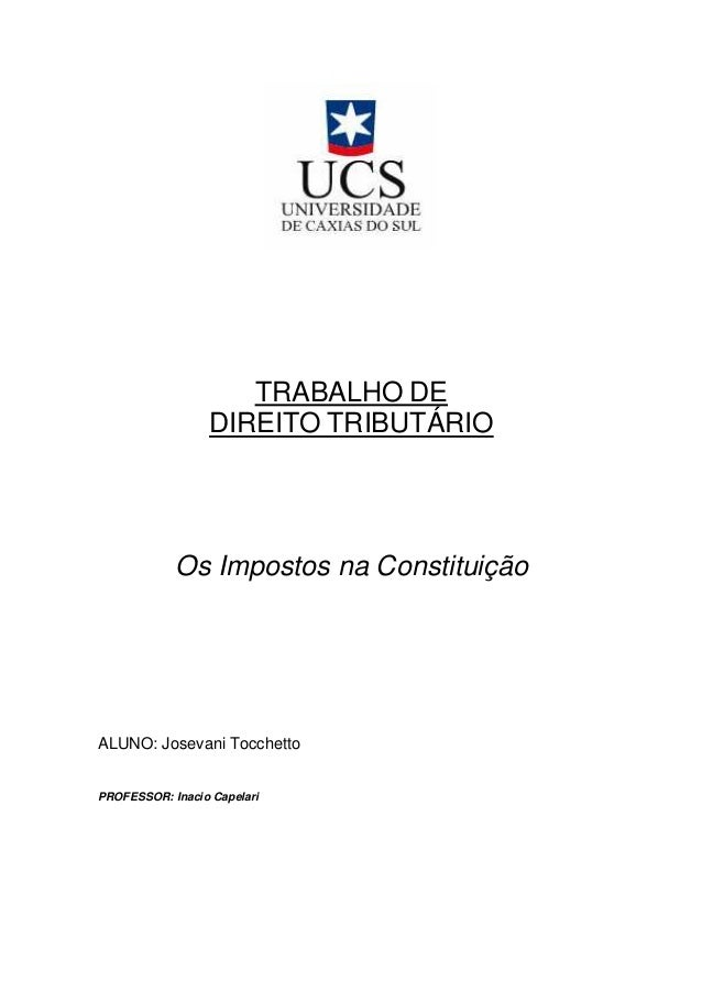 TRABALHO DE DIREITO TRIBUTÁRIO Os Impostos na Constituição ALUNO: Josevani Tocchetto PROFESSOR: Inacio Capelari