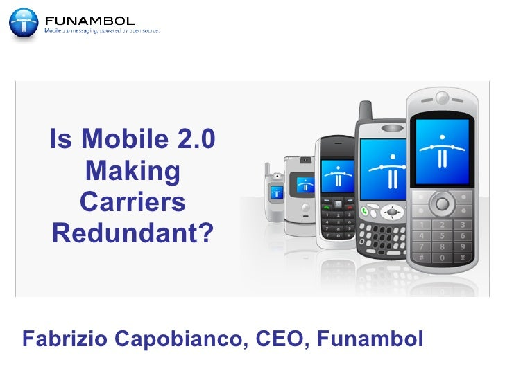 Is Mobile 2.0 Making Carriers Redundant? Fabrizio Capobianco, CEO, Funambol