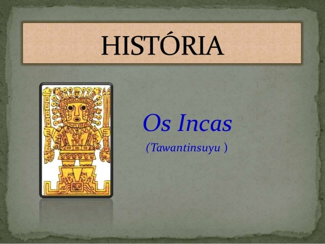 Os Incas (Tawantinsuyu )