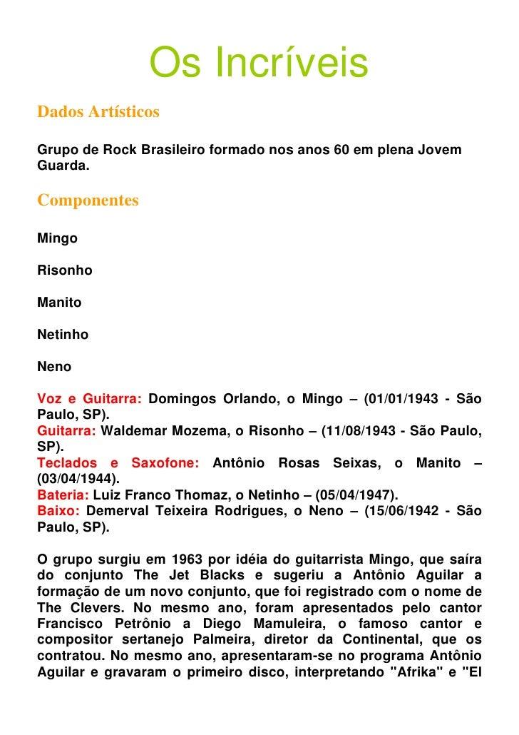 Os Incríveis Dados Artísticos  Grupo de Rock Brasileiro formado nos anos 60 em plena Jovem Guarda.  Componentes  Mingo  Ri...