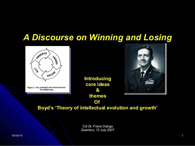 A Discourse on Winning and Losing  Introducing  core ideas  &  themes  Of  Boyd's 'Theory of intellectual evolution and gr...