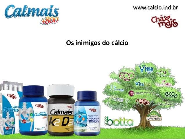 www.calcio.ind.br  Os inimigos do cálcio