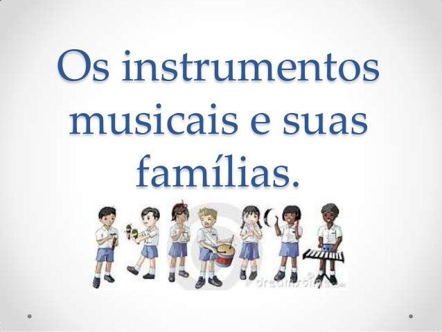 Os instrumentos musicais e suas famílias.