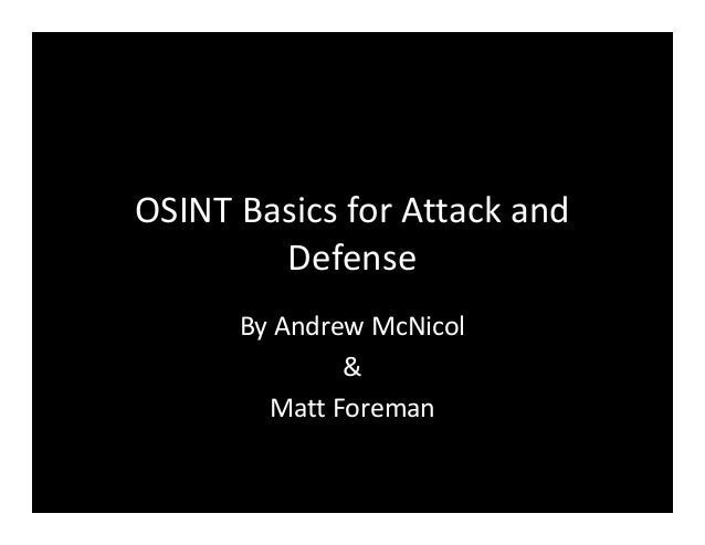 OSINT Basics for Attack and Defense By Andrew McNicol & Matt Foreman