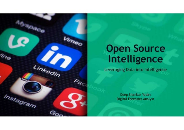 Open Source Intelligence Leveraging Data into Intelligence Deep Shankar Yadav Digital Forensics Analyst