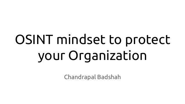 OSINT mindset to protect your Organization Chandrapal Badshah