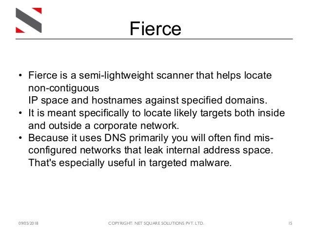 09/05/2018 COPYRIGHT: NET SQUARE SOLUTIONS PVT. LTD. 15 Fierce • Fierce is a semi-lightweight scanner that helps locate no...