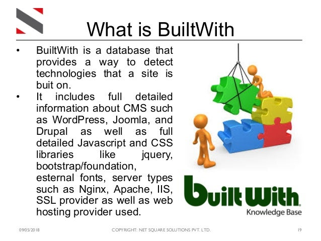 09/05/2018 COPYRIGHT: NET SQUARE SOLUTIONS PVT. LTD. 19 What is BuiltWith • BuiltWith is a database that provides a way to...