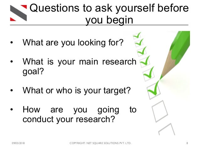 09/05/2018 COPYRIGHT: NET SQUARE SOLUTIONS PVT. LTD. 8 Questions to ask yourself before you begin • What are you looking f...