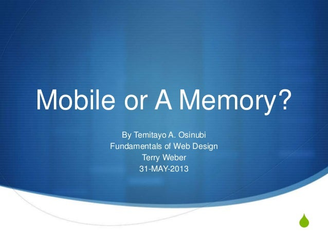 SMobile or A Memory?By Temitayo A. OsinubiFundamentals of Web DesignTerry Weber31-MAY-2013
